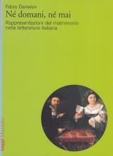 N? domani, n? mai. Rappresentazioni del matrimonio nella letteratura italiana