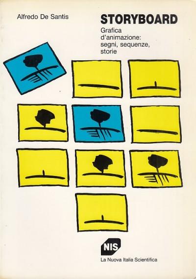 Storyboard. grafica d'animazione: segni, sequenze, storie - De Santis Alfredo