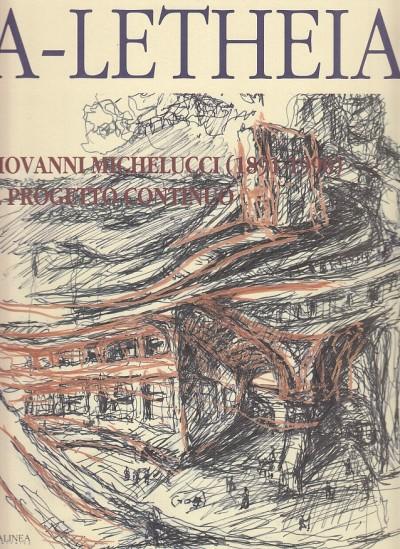 Giovanni michelucci. il progetto continuo - Dezzi Bardeschi Marco