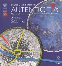 Autenticit?. Cari luoghi: un viaggio di 50 anni a Firenze e dintorni