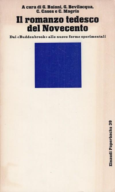 Il romanzo tedesco del novecento. dai buddenbrook alle nuove forme sperimentali - Baioni G. - Bevilacqua G. - Cases C. E Magris C.