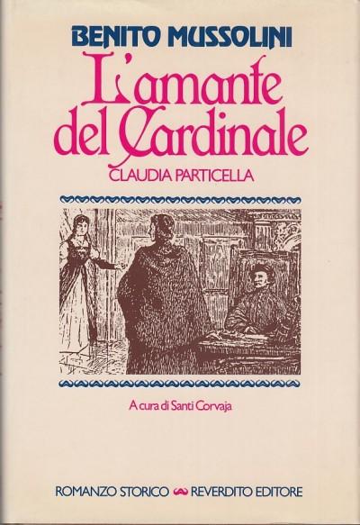 L'amante del cardinale, claudia particella. - Mussolini Benito