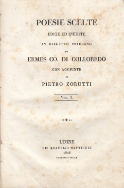 Poesie Scelte edite ed inedite di Ermes Co. di Colloredo con aggiunte di Pietro Zorutti. Vol. I