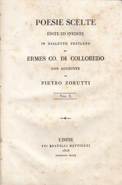 Poesie scelte edite ed inedite di ermes co. di colloredo con aggiunte di pietro zorutti. vol. i - Ermes Co. Di Colloredo