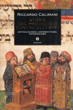 Storia del pregiudizio contro gli ebrei. Antigiudaismo, antisemitismo, antisionismo