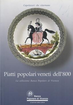 Piatti popolari veneti dell'800 La collezione Banca Popolare di Vicenza