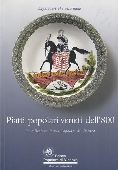 Piatti popolari veneti dell'800 la collezione banca popolare di vicenza - Rigon Fernando (a Cura Di)