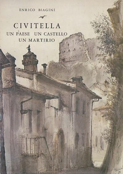 Civitella un paese un castello un martirio - Biagini Enrico