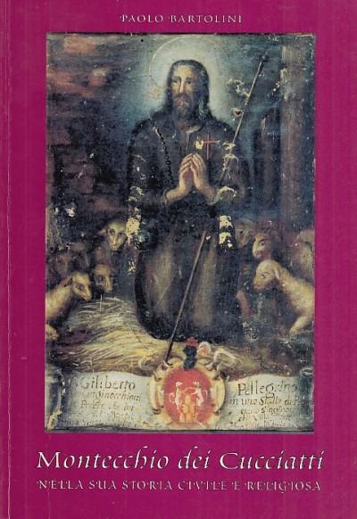 Montecchio dei cucciatti nella sua storia civile e religiosa - Bartolini Paolo