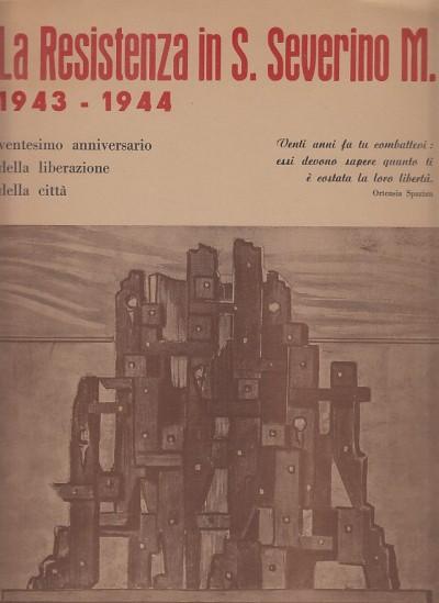 La resistenza in san severino marche 8 settembre 1943 - 1 luglio 1944 ventesimo anniversario della liberazione della citt? - Comitato Cittadino Celebrazioni Ventennale Della Resistenza (a Cura Di)