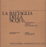 La battaglia della Acqui. Cefalonia, Corf?, Settembre 1943. Commemoriazione dei caduti Firenze Palazzo Vecchio 25 Novembre 1973
