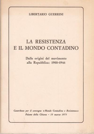 La resistenza e il mondo contadino. dalle origini del movimento alla repubblica 1900-1946 - Guerrini Libertario
