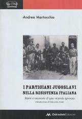 I Partigiani Jugoslavi nella resistenza italiana. Storie e memorie di una vicenda ignorata