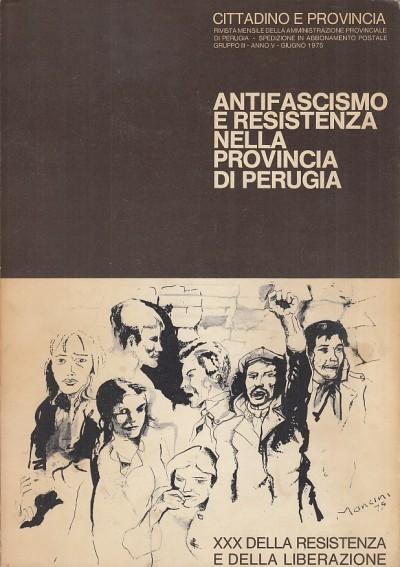 Antifascismo e resistenza nella provincia di perugia. documenti e testimonianze - Cappuccelli Luciano (a Cura Di)