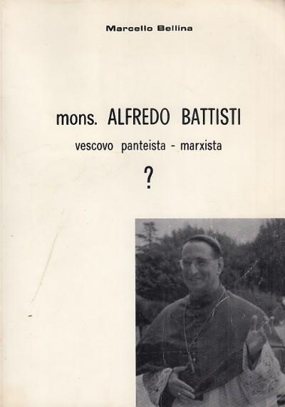 Mons. alfredo battisti vescovo panteista - marxista - Bellina Marcello