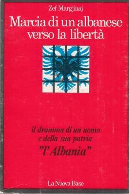 Marcia di un albanese verso la libert?. Il dramma di un uomo e della sua patria L'Albania