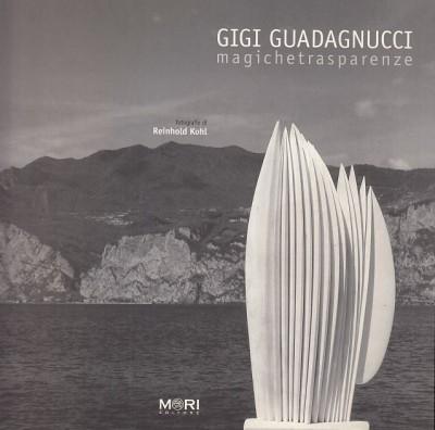Gigi guadagnucci. magichetrasparenze - Bertozzi Massimo (a Cura Di)