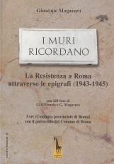 I muri ricordano. La guerra e la Resistenza a Roma: epigrafi e memorie (1943-45)