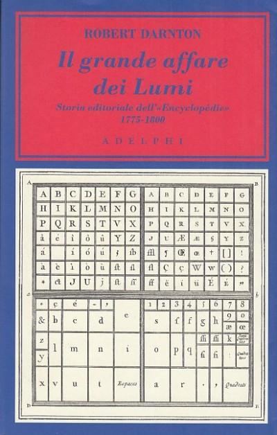 Il grande affare dei lumi. storia editoriale dell'encyclop?die 1775-1800 - Darnton Robert