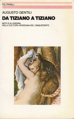 Da Tiziano a Tiziano. Mito e allegoria nella cultura veneziana del cinquecento