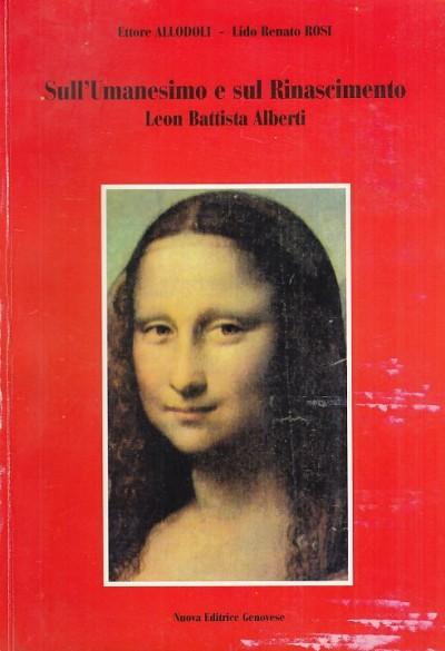 Sull'umanesimo e sul rinascimento. leon battista alberti - Allodoli Ettore - Rosi Lido Renato