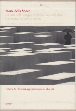 Storia della Shoah. La crisi dell'Europa, lo sterminio degli ebrei e la memoria del XX secolo. Volume IV Eredit?, rappresentazioni, identit?