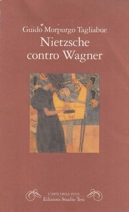Nietzsche contro Wagner. In appendice il saggio Kant e la musica