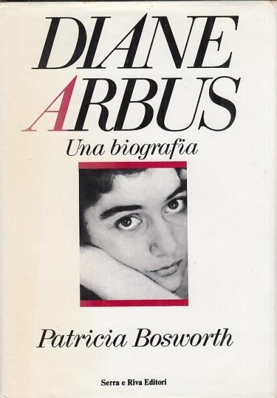 Diane arbus una biografia - Bosworth Patricia