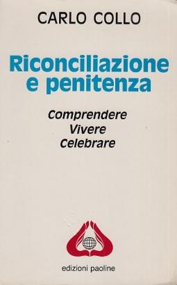 Riconciliazione e penitenza. Compredenre, Vivere, Celebrare