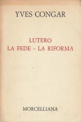 Lutero La fede - La riforma. Studi di teologia storica