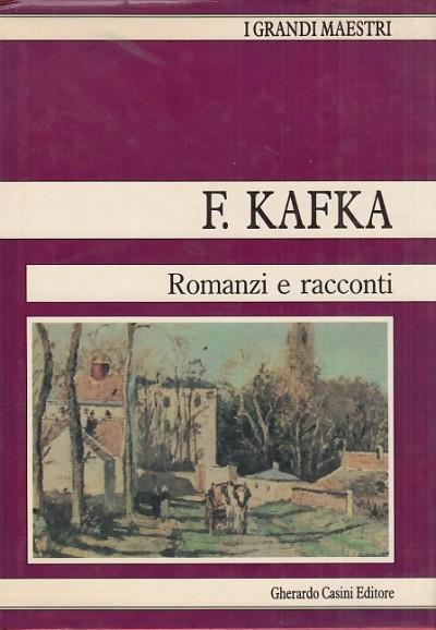 Romanzi e racconti. il processo, la metamorfosi, la condanna, la costruzione della muraglia cinese, amerika - Kafka Franz