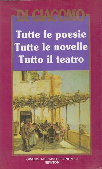 Tutte le poesie tutte le novelle tutto il teatro - Di Giacomo Salvatore