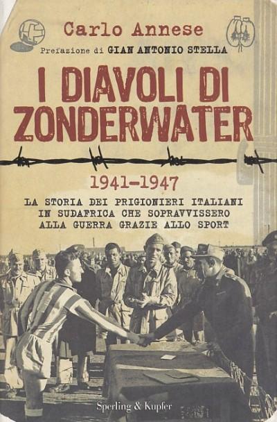 I diavoli di zonderwater: la storia dei prigionieri italiani in sudafrica che sopravvissero alla guerra grazie allo sport - Annese Carlo