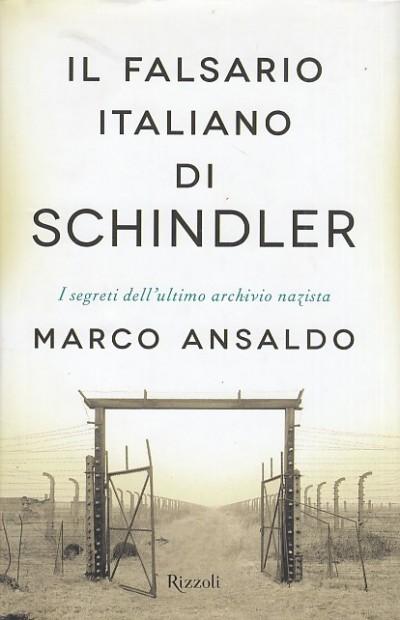 Il falsario italiano di schindler. i segreti dell'ultimo archivista - Ansaldo Marco
