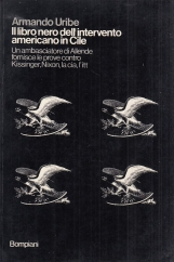Il libro nero dell'intervento americano in Cile. Un ambasciatore di Allende fornisce le prove contro Kissinger, Nixon, la Cia, l'Itt