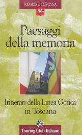 Paesaggi della memoria. Itinerari della Linea Gotica in Toscana.
