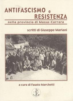 Antifascismo e resistenza nella provincia di Massa Carrara. Scritti di Giuseppe Mariani.