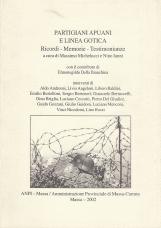 Partigiani Apuani e Linea Gotica. Ricordi - Memorie - Testimonianze