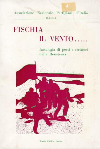 Fischia il vento. antologia di poeti e scrittori della resistenza - Mosti Emidio (a Cura Di)