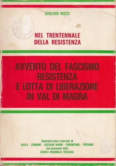 Avvento del fascismo resistenza e lotta di liberazione in val di magra - Ricci Giulivo