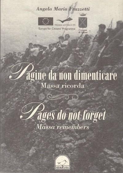 Pagine da non dimenticare. massa ricorda - pages do not forget. massa remembers - Fruzzetti Angela Maria