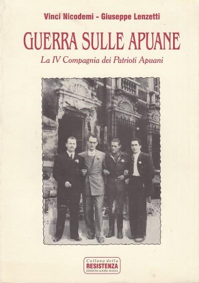 Guerra sulle apuane. la iv compagnia dei patrioti apuani - Nicodemi Vinci - Lenzetti Giuseppe