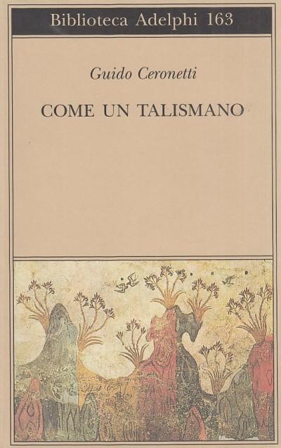 Come un talismano. libro di traduzioni - Ceronetti Guido