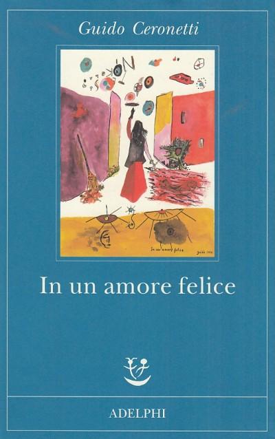 In un amore felice. romanzo in lingua italiana - Ceronetti Guido