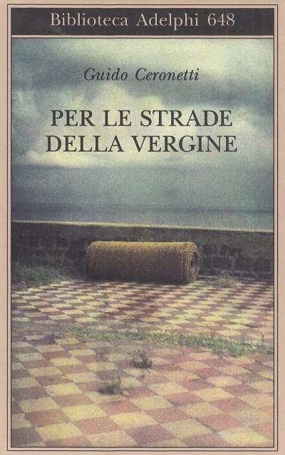 Per le strade della vergine - Ceronetti Guido