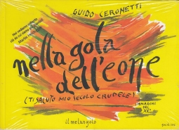 Nella gola dell'eone (Ti saluto mio secolo crudele). Immagini del XX secolo. Catalogo della mostra (Genova, 7-30 novembre 2006)
