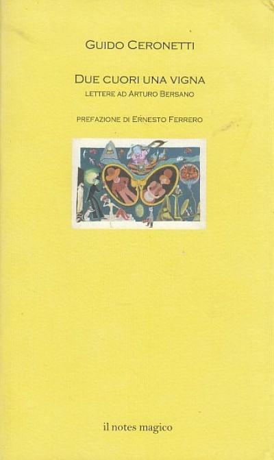 Due cuori una vigna. lettere ad arturo bersano - Ceronetti Guido