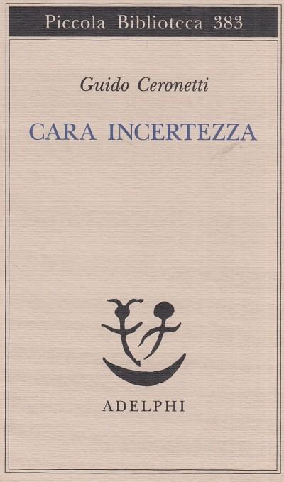Cara incertezza - Ceronetti Guido