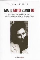 Ma il mito sono io. Storia delle storie di Lucia Sarzi: il teatro, la Resistenza, la famiglia Cervi