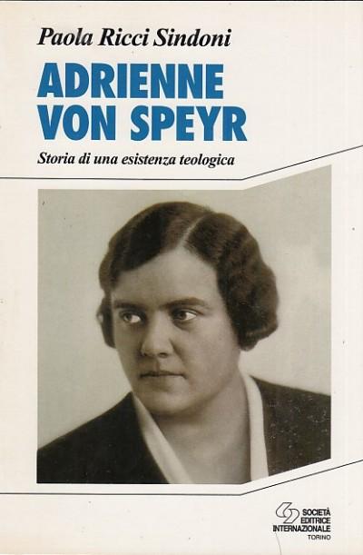 Adrienne von speyr 1902-1967. storia di una esistenza teologica - Sindoni Ricci Paola